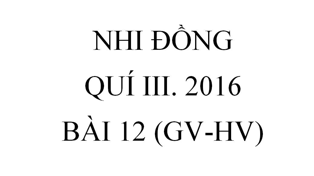 BÀi 12.ĐỨC CHÚA TRỜI HOÀN THÀNH LỜI HỨA (GV-HV)